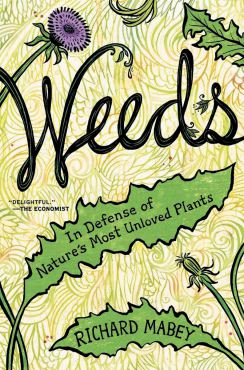 """Weeds. In Defense of Nature's Most Unloved Plants,"" by Richard Mabey"