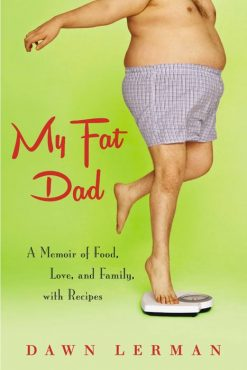My Fat Dad: A Memoir of Food, Love, Family, and Recipes