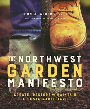 The Northwest Garden Manifesto: Create, Restore and Maintain a Sustainable Yard